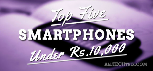 Top Five Smartphones Under $s. 10,000 Featured Image