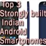 Top 3 Strongly Built Indian Android Smartphones