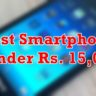 Top Five Best Smartphones Under 15000 Rupees in July 2015